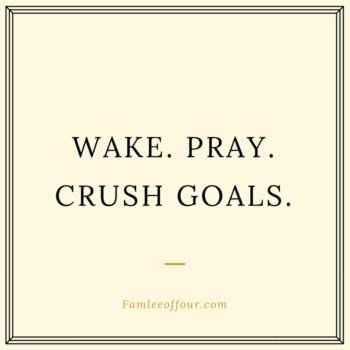 this quote speaks volumes. wake pray crush goals
