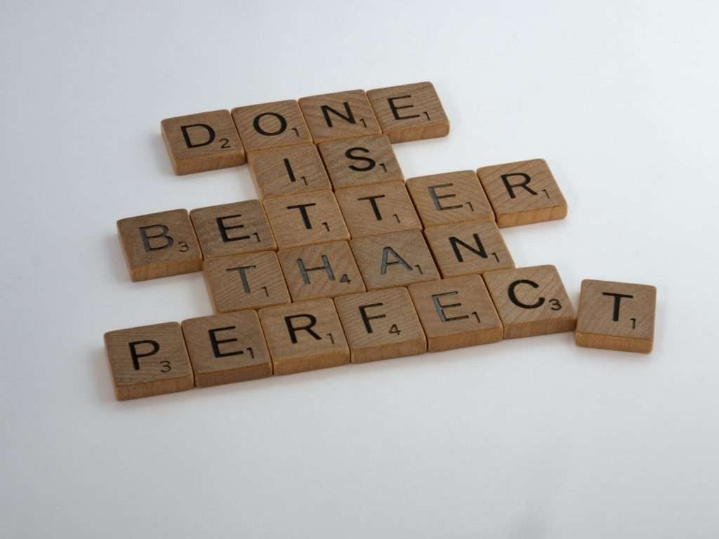 done is better than perfect- rid the perfectionist traits