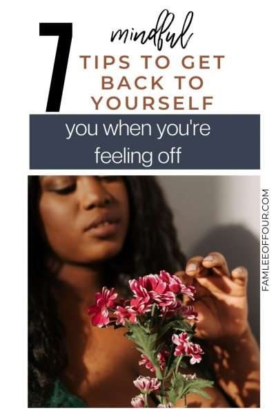 7 tips to get you back to yourself when feeling off